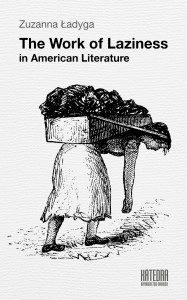 The Work of Laziness in American Literature - Zuzanna Ładyga
